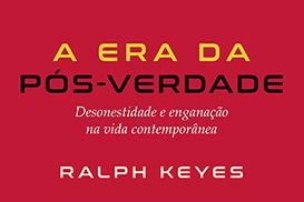 A era da pós-verdade: livro essencial para nossos dias