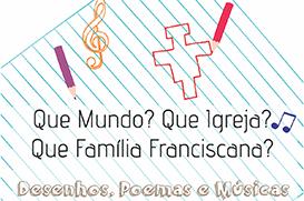 "Concurso cultural: ""Que Mundo? Que Igreja? Que Família Franciscana?"""
