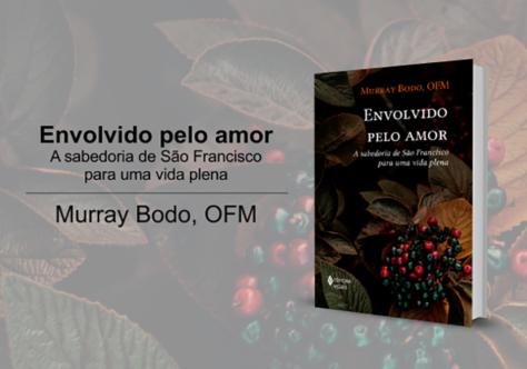 """""""Envolvido pelo amor  - A sabedoria de São Francisco para uma vida plena"""", lançamento da Vozes"""