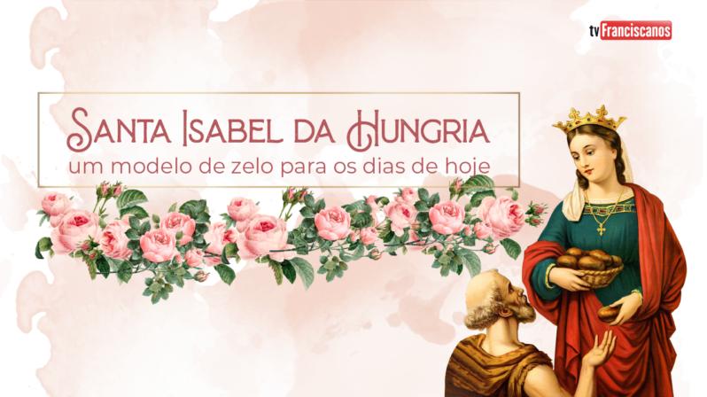Santa Isabel da Hungria: um modelo de zelo para os dias de hoje | Apresentação