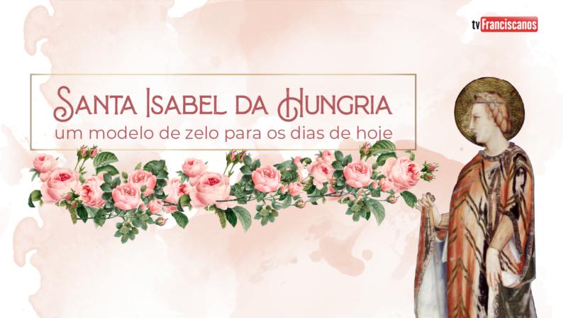 Santa Isabel da Hungria #03 | Isabel: modelo de zelo para os dias de hoje