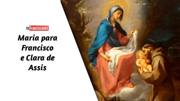 Palavra da Hora | Maria para Francisco e Clara de Assis