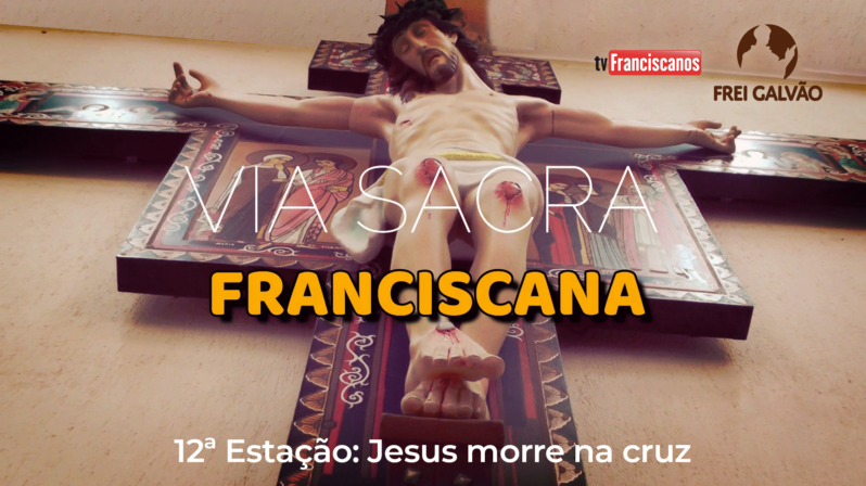 Via Sacra Franciscana | 12ª Estação: Jesus morre na Cruz