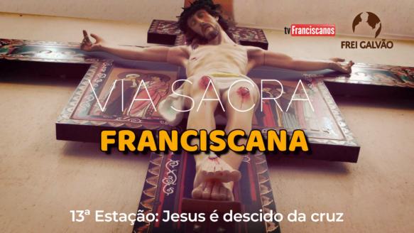 Via Sacra Franciscana | 13ª Estação: Jesus é descido da Cruz