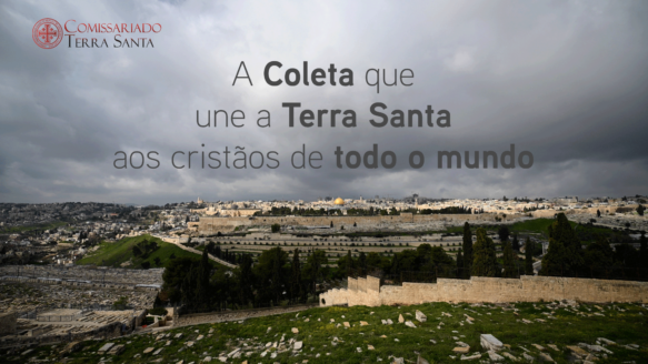Comissariado da Terra Santa | A Coleta que une a Terra Santa aos cristãos de todo o mundo