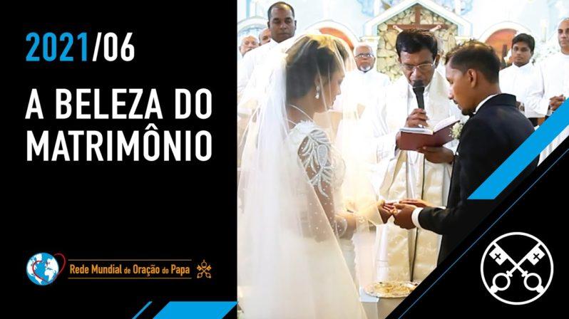 A beleza do matrimônio | Junho de 2021