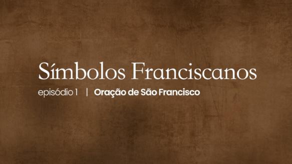 Símbolos Franciscanos | #01 – Oração de São Francisco