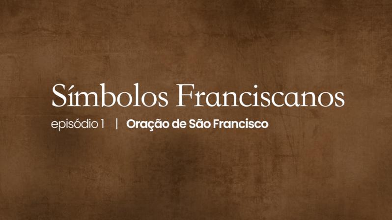 Símbolos Franciscanos   #01 – Oração de São Francisco