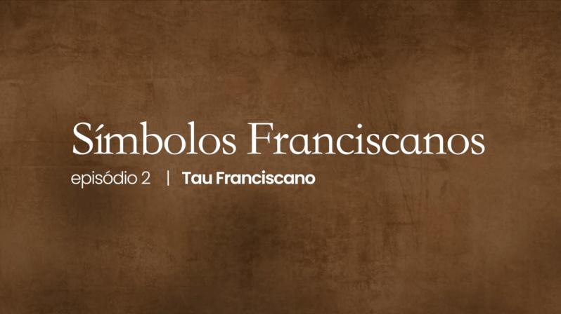 Símbolos Franciscanos   #02 – Tau Franciscano